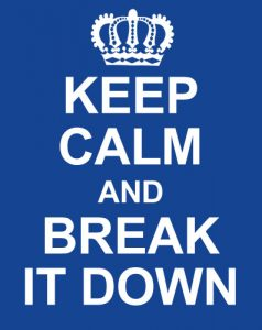 Keep Calm and Break It Down